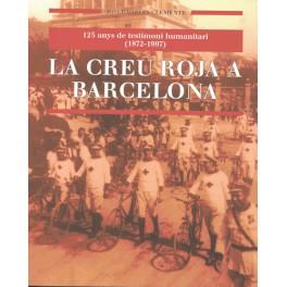 La Creu Roja a Barcelona. 125 anys de testimoni humanitari (1872-1997).